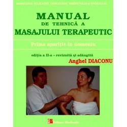 Manual de tehnică a masajului terapeutic. Prima apariție în domeniu. Ediție revizuită și adăugită - Anghel Diaconu