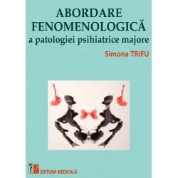 Abordare fenomenologică a patologiei psihiatrice majore - Simona Trifu (coordonator)