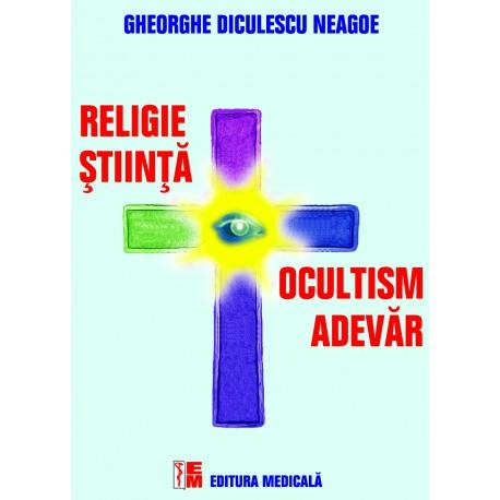 Religie, ştiinţă, ocultism, adevăr - Gheorghe Diculescu-Neagoe