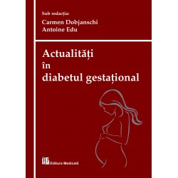 Actualități în diabetul gestațional - Carmen Dobjanschi, Antoine Edu (sub redacția)