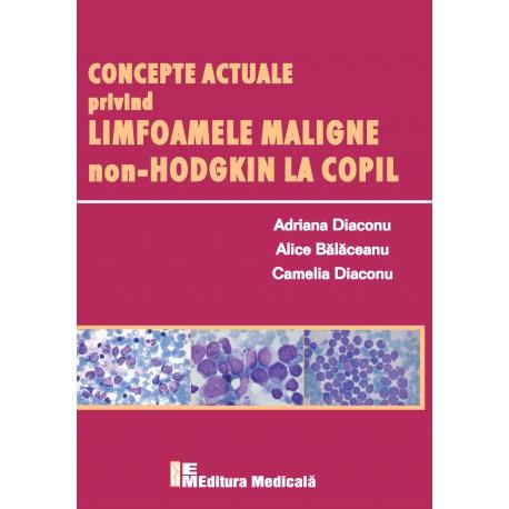 Concepte actuale privind limfoamele maligne non-Hodgkin la copil - Adriana Diaconu, Alice Bălăceanu, Camelia Diaconu