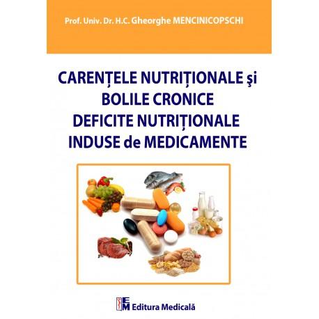 Carenţele nutriţionale şi bolile cronice. Deficite nutriţionale induse de medicamente - Gheorghe Mencinicopschi