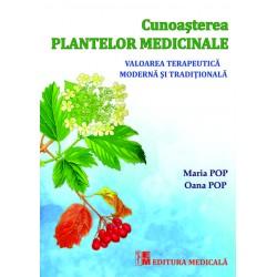 Cunoașterea plantelor medicinale. Valoarea terapeutică tradițională și modernă - Maria Pop, Oana Pop