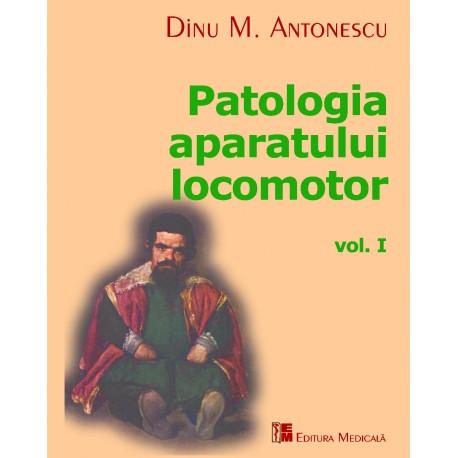 Patologia aparatului locomotor. Volumul I - Dinu M. Antonescu (sub redacţia)