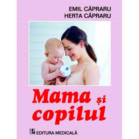 Mama şi copilul. Ediţia a VI-a (revizuită) - Emil Căpraru, Herta Căpraru