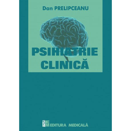 Psihiatrie clinică - Dan Prelipceanu (sub redacţia)