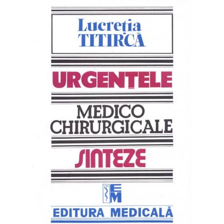Urgenţele medico-chirurgicale - Sinteze pentru asistenţii medicali, ediţia a III-a - Lucreţia Titircă