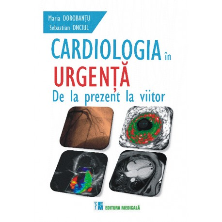 Cardiologia în urgență. De la prezent la viitor - Maria Doroban'u, Sebastian Onciul
