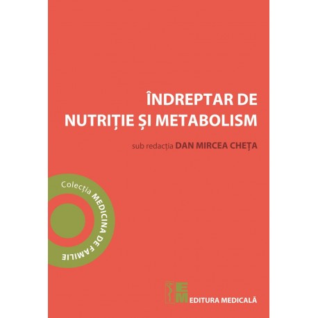 Îndreptar de nutriție și metabolism - Dan Mircea Cheța (sub readacția)