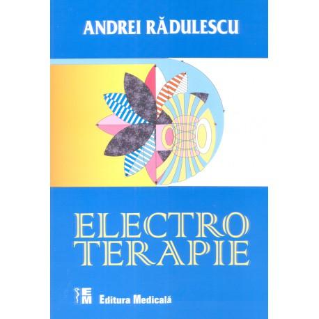 Electroterapie. Ediţia a II-a refăcută și adăugită - Andrei Rădulescu