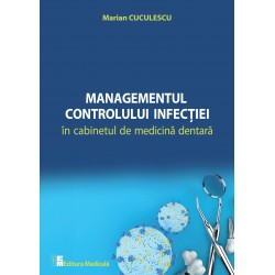 Managementul controlului infectiei in cabinetul de medicina dentara - Marian Cuculescu