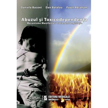Abuzul şi toxicodependenţa. Mecanisme, manifestări, tratament, legislaţie - Daniela Baconi, Dan Bălălău, Pavel Abraham