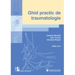 Ghid practic de traumatologie. Ediția a 6-a - Jacques Barsotti, Jean Cancel, Christian Robert