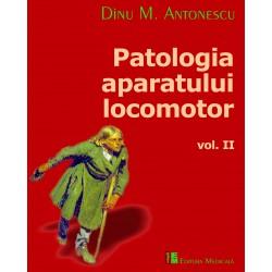 Patologia aparatului locomotor, Volumul II - Dinu M. Antonescu (sub redacţia)